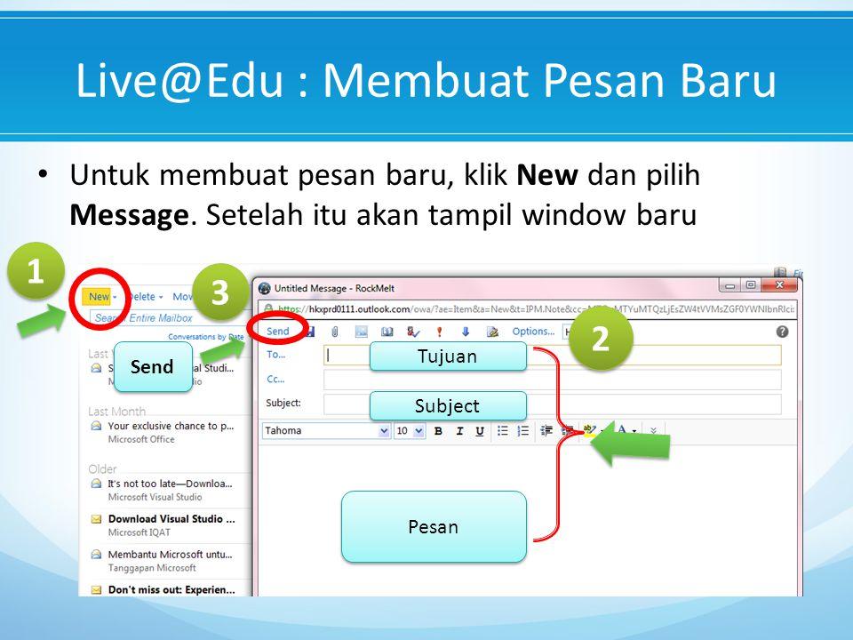 Live@Edu : Membuat Pesan Baru Untuk membuat pesan baru, klik New dan pilih Message.