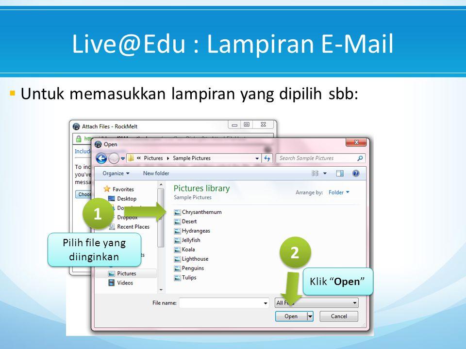 Live@Edu : Lampiran E-Mail  Untuk memasukkan lampiran yang dipilih sbb: 1 1 Pilih file yang diinginkan 2 2 Klik Open