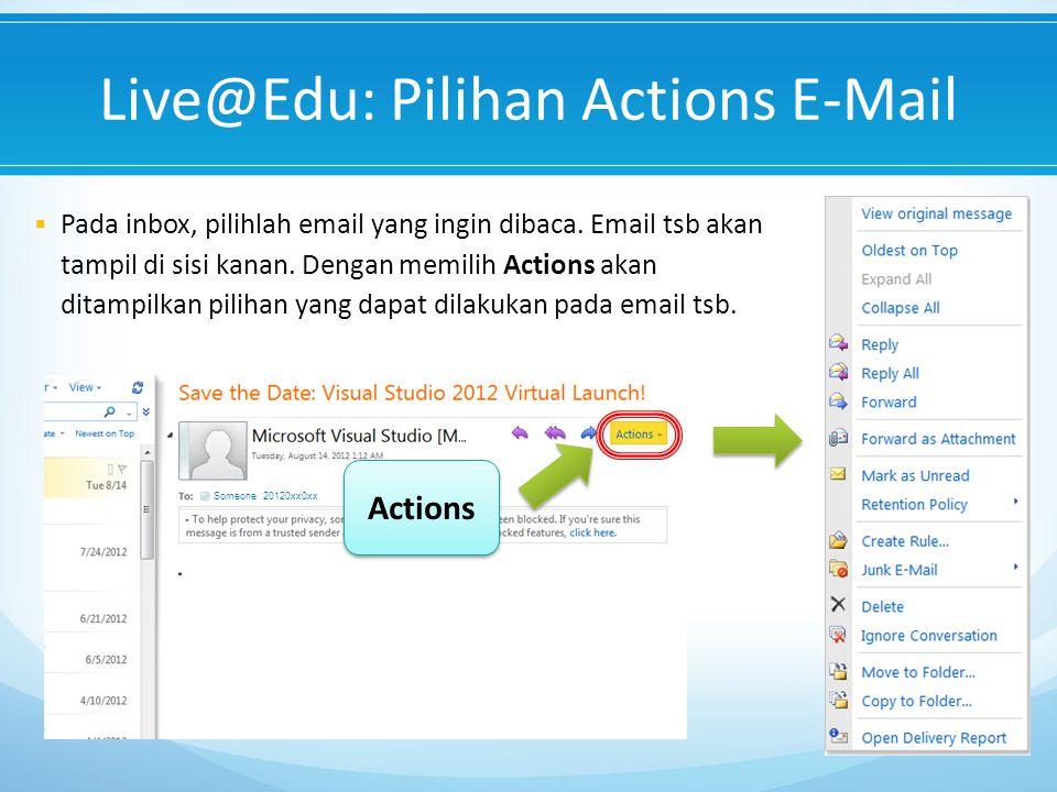 Someone 20120xx0xx Live@Edu: Pilihan Actions E-Mail  Pada inbox, pilihlah email yang ingin dibaca.
