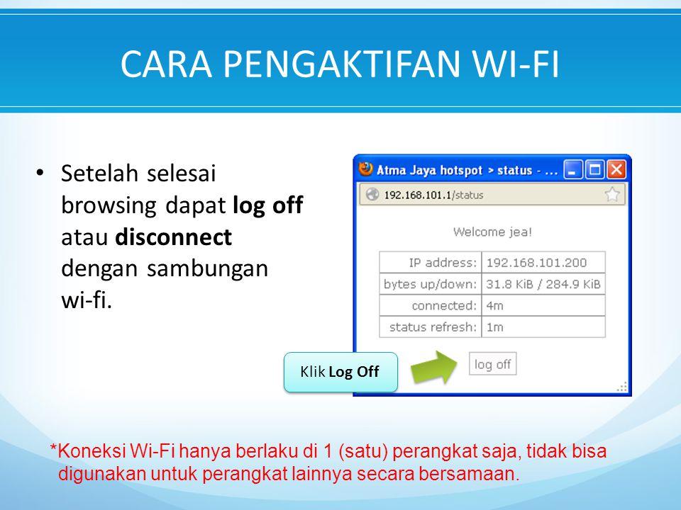 CARA PENGAKTIFAN WI-FI Setelah selesai browsing dapat log off atau disconnect dengan sambungan wi-fi.