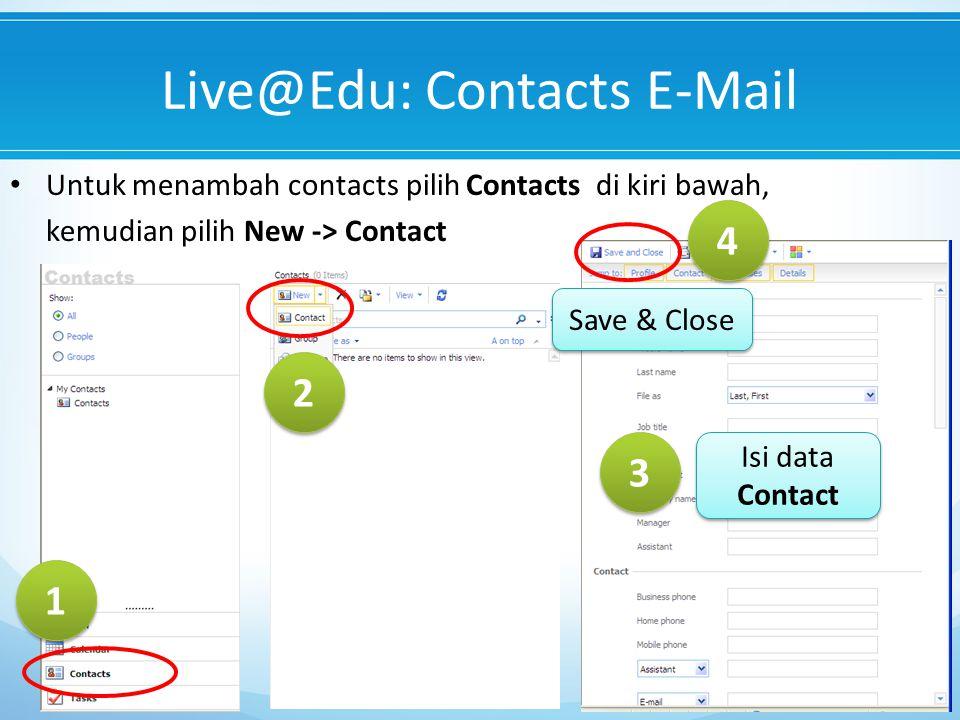Live@Edu: Contacts E-Mail Untuk menambah contacts pilih Contacts di kiri bawah, kemudian pilih New -> Contact 1 1 2 2 3 3 Isi data Contact 4 4 Save & Close