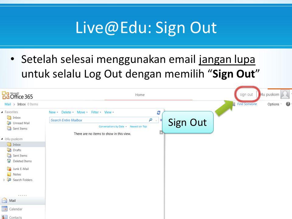 Live@Edu: Sign Out Setelah selesai menggunakan email jangan lupa untuk selalu Log Out dengan memilih Sign Out Sign Out