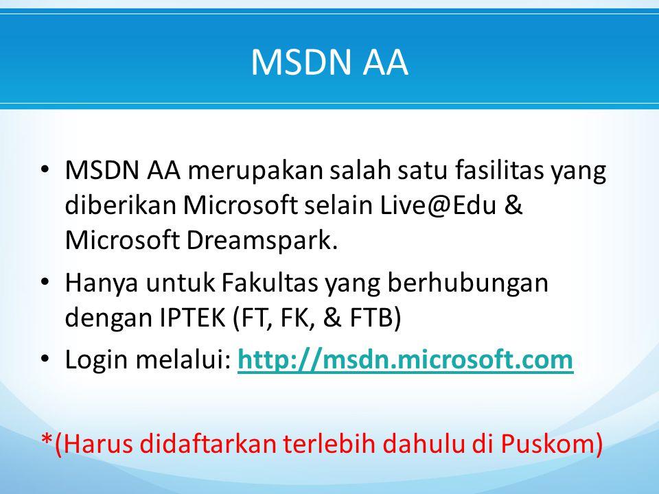 MSDN AA MSDN AA merupakan salah satu fasilitas yang diberikan Microsoft selain Live@Edu & Microsoft Dreamspark.