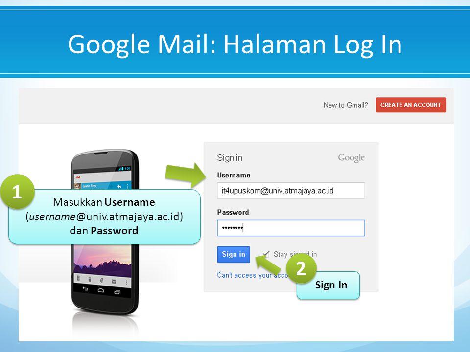 Google Mail: Halaman Log In Masukkan Username (username@univ.atmajaya.ac.id) dan Password Masukkan Username (username@univ.atmajaya.ac.id) dan Password 1 1 Sign In 2 2