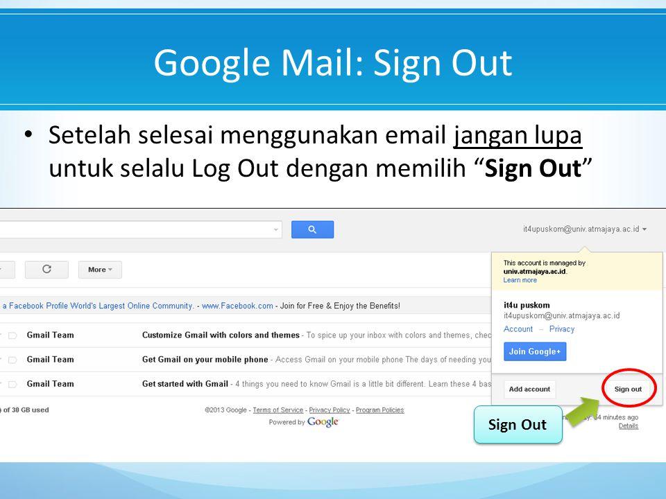 Google Mail: Sign Out Sign Out Setelah selesai menggunakan email jangan lupa untuk selalu Log Out dengan memilih Sign Out