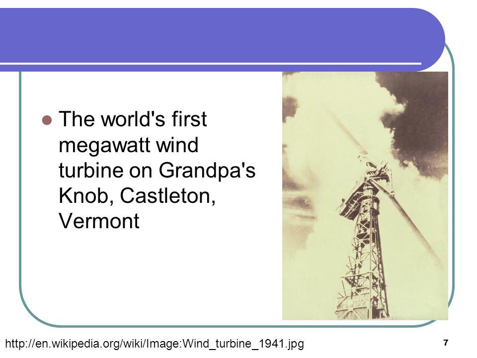 The world s first megawatt wind turbine on Grandpa s Knob, Castleton, Vermont 7 http://en.wikipedia.org/wiki/Image:Wind_turbine_1941.jpg