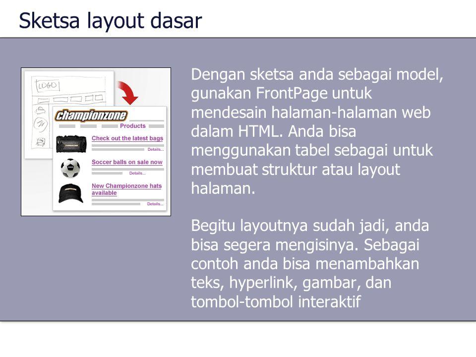 Sketsa layout dasar Dengan sketsa anda sebagai model, gunakan FrontPage untuk mendesain halaman-halaman web dalam HTML. Anda bisa menggunakan tabel se