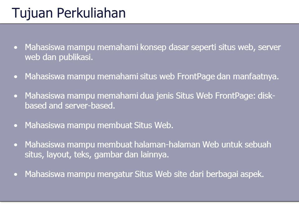 Tujuan Perkuliahan Mahasiswa mampu memahami konsep dasar seperti situs web, server web dan publikasi. Mahasiswa mampu memahami situs web FrontPage dan