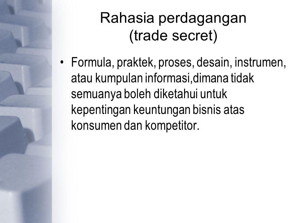 Rahasia perdagangan (trade secret) Formula, praktek, proses, desain, instrumen, atau kumpulan informasi,dimana tidak semuanya boleh diketahui untuk ke
