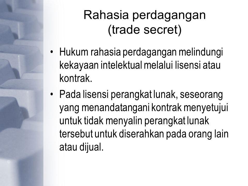 Rahasia perdagangan (trade secret) Hukum rahasia perdagangan melindungi kekayaan intelektual melalui lisensi atau kontrak. Pada lisensi perangkat luna