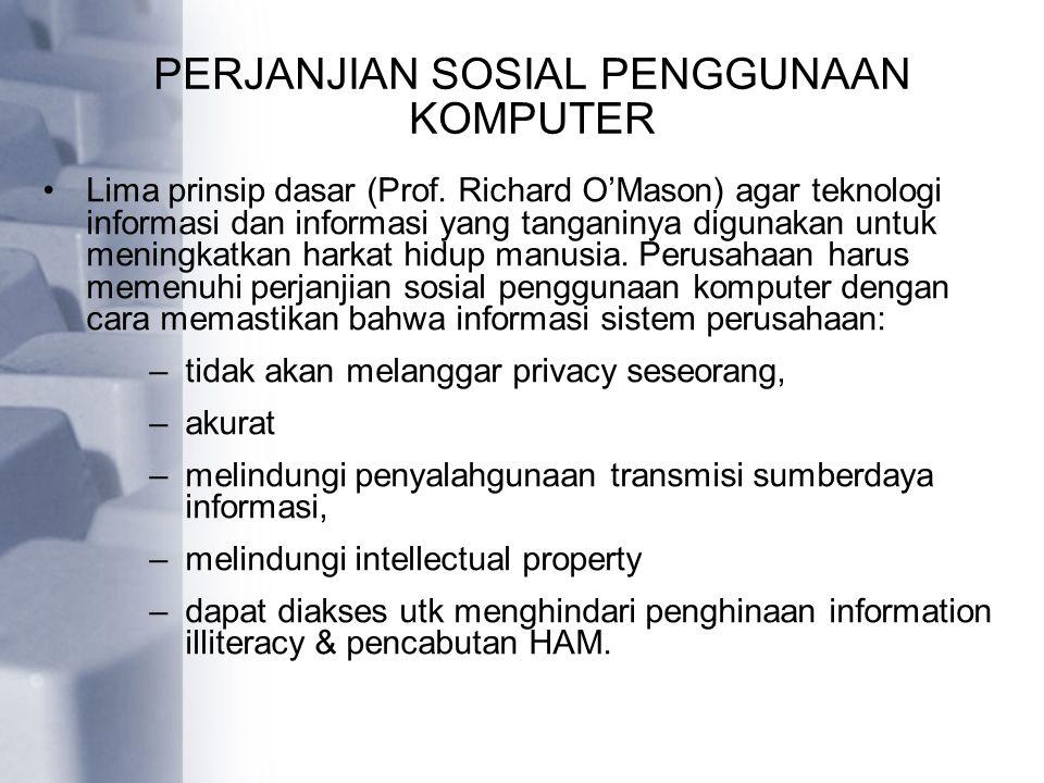 PERJANJIAN SOSIAL PENGGUNAAN KOMPUTER Lima prinsip dasar (Prof. Richard O'Mason) agar teknologi informasi dan informasi yang tanganinya digunakan untu