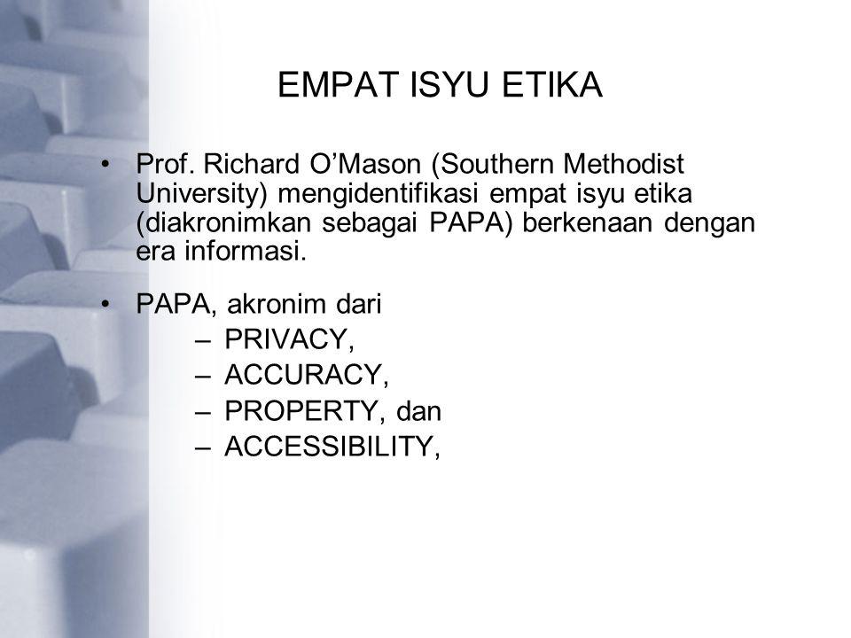 EMPAT ISYU ETIKA Prof. Richard O'Mason (Southern Methodist University) mengidentifikasi empat isyu etika (diakronimkan sebagai PAPA) berkenaan dengan