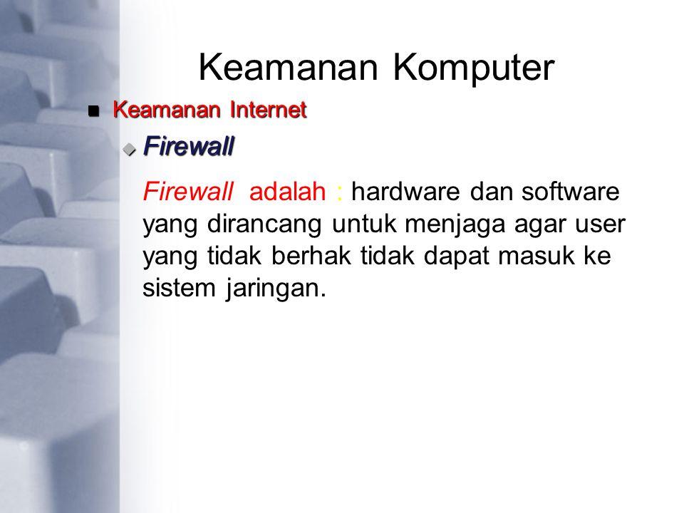 Keamanan Komputer Firewall adalah : hardware dan software yang dirancang untuk menjaga agar user yang tidak berhak tidak dapat masuk ke sistem jaringa