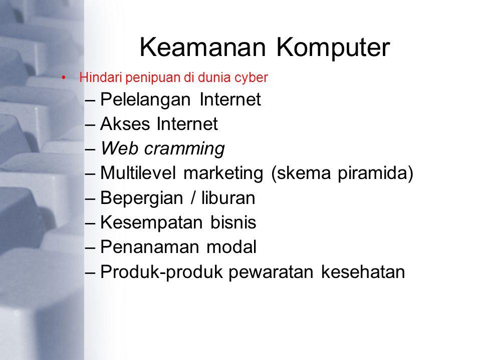 Keamanan Komputer Hindari penipuan di dunia cyber –Pelelangan Internet –Akses Internet –Web cramming –Multilevel marketing (skema piramida) –Bepergian