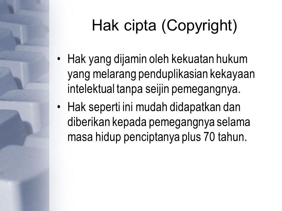 Hak cipta (Copyright) Hak yang dijamin oleh kekuatan hukum yang melarang penduplikasian kekayaan intelektual tanpa seijin pemegangnya. Hak seperti ini