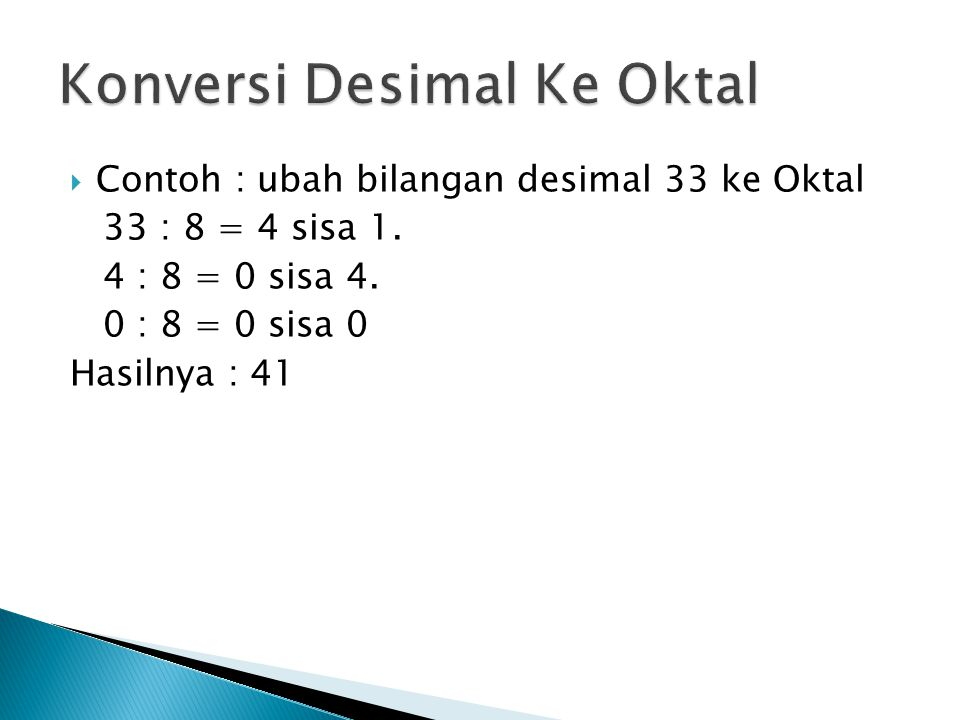  Contoh : ubah bilangan desimal 33 ke Oktal 33 : 8 = 4 sisa 1.