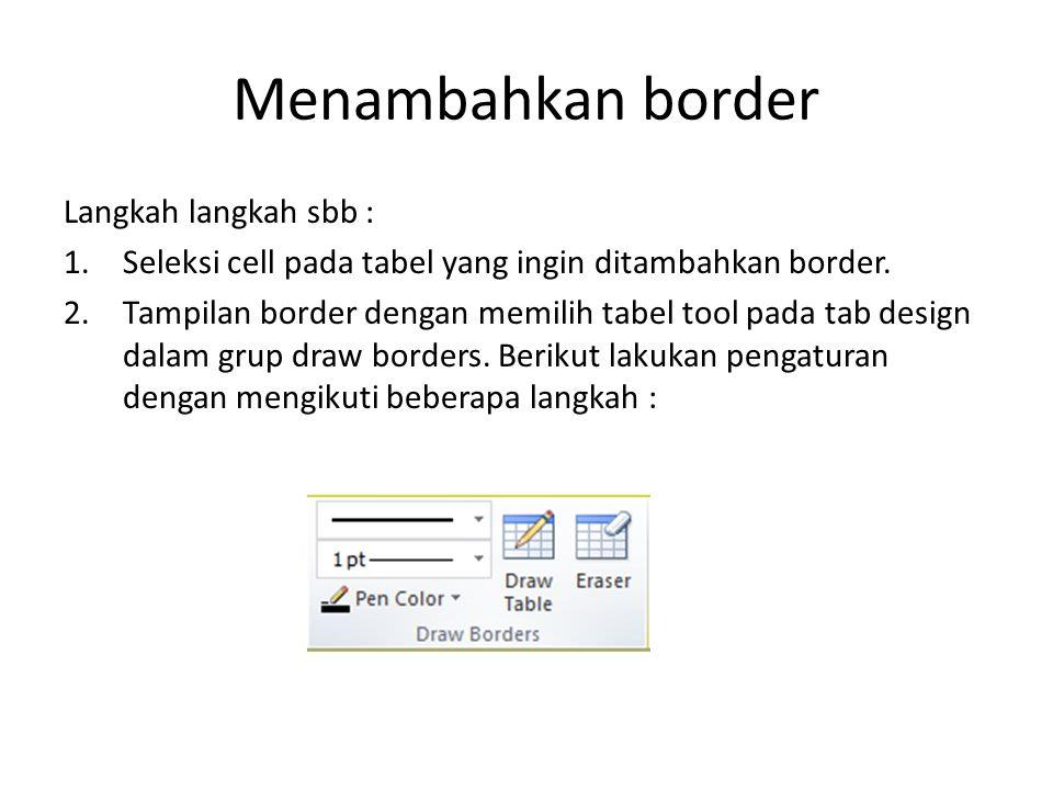 Menambahkan border Langkah langkah sbb : 1.Seleksi cell pada tabel yang ingin ditambahkan border.