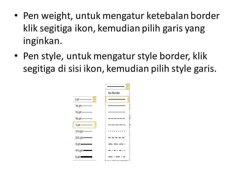 Pen weight, untuk mengatur ketebalan border klik segitiga ikon, kemudian pilih garis yang inginkan.