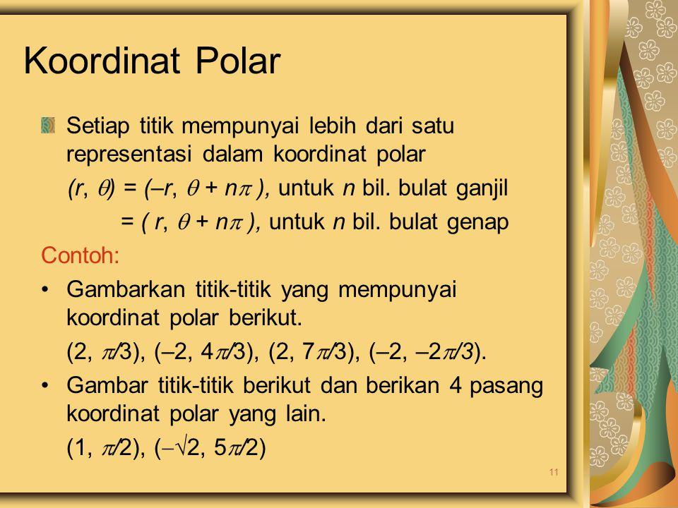 Setiap titik mempunyai lebih dari satu representasi dalam koordinat polar (r,  ) = (–r,  + n  ), untuk n bil. bulat ganjil = ( r,  + n  ), untuk