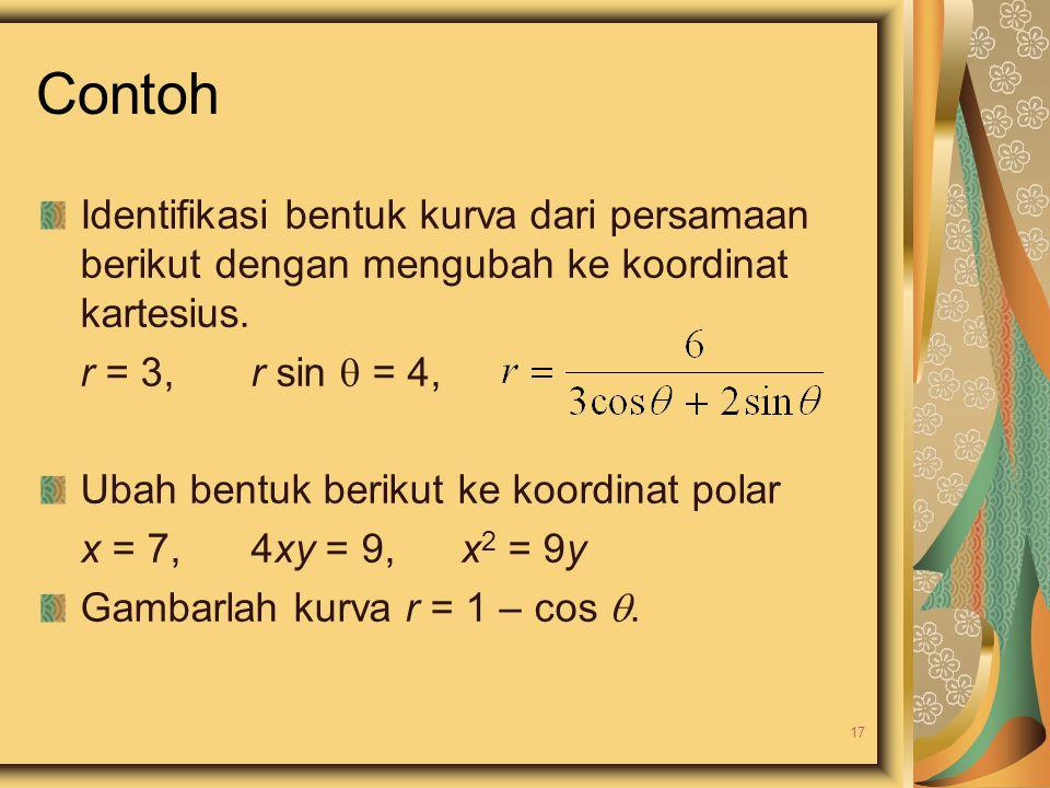 Contoh Identifikasi bentuk kurva dari persamaan berikut dengan mengubah ke koordinat kartesius. r = 3,r sin  = 4, Ubah bentuk berikut ke koordinat po