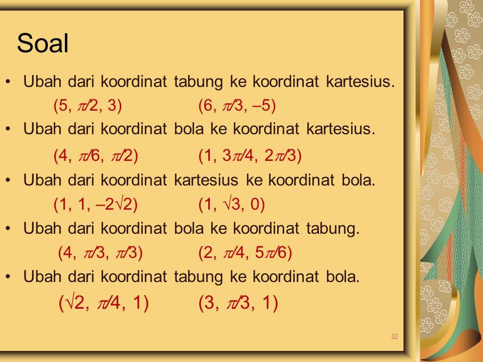 Soal Ubah dari koordinat tabung ke koordinat kartesius. (5,  /2, 3) (6,  /3, –5) Ubah dari koordinat bola ke koordinat kartesius. (4,  /6,  /2) (1