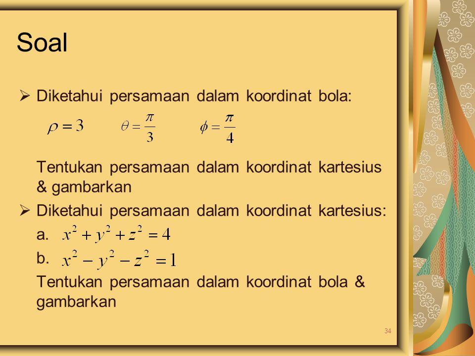 Soal  Diketahui persamaan dalam koordinat bola: Tentukan persamaan dalam koordinat kartesius & gambarkan  Diketahui persamaan dalam koordinat kartes