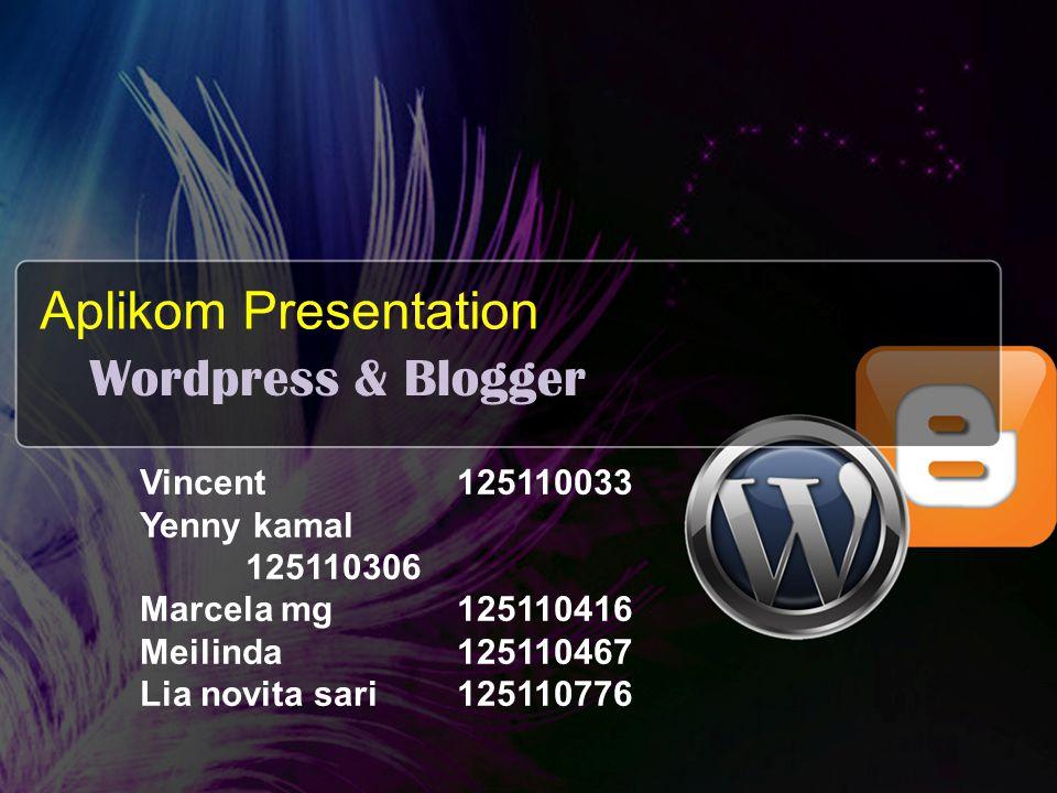Aplikom Presentation Wordpress & Blogger Vincent125110033 Yenny kamal 125110306 Marcela mg125110416 Meilinda125110467 Lia novita sari125110776