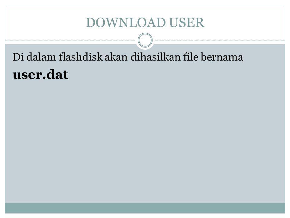 Di dalam flashdisk akan dihasilkan file bernama user.dat