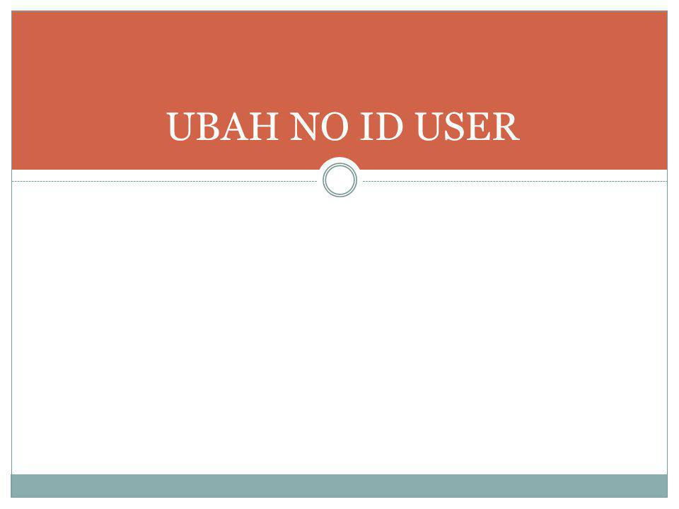 UBAH NO ID USER