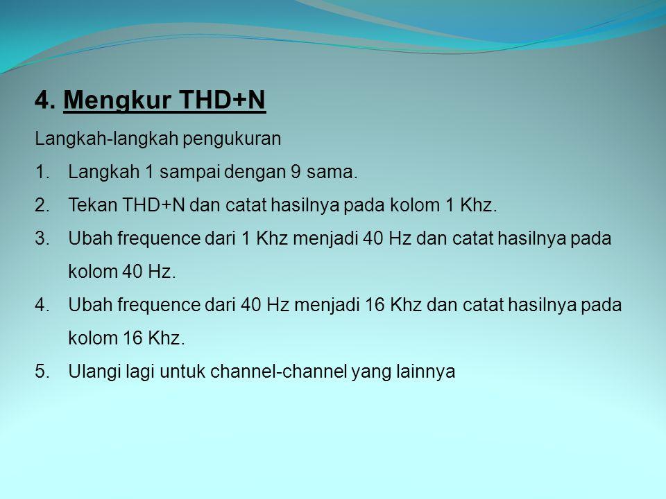 4. Mengkur THD+N Langkah-langkah pengukuran 1.Langkah 1 sampai dengan 9 sama. 2.Tekan THD+N dan catat hasilnya pada kolom 1 Khz. 3.Ubah frequence dari