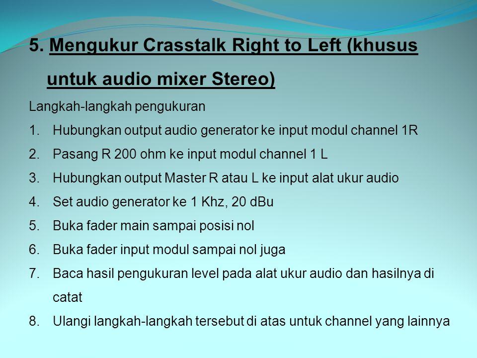 5. Mengukur Crasstalk Right to Left (khusus untuk audio mixer Stereo) Langkah-langkah pengukuran 1.Hubungkan output audio generator ke input modul cha