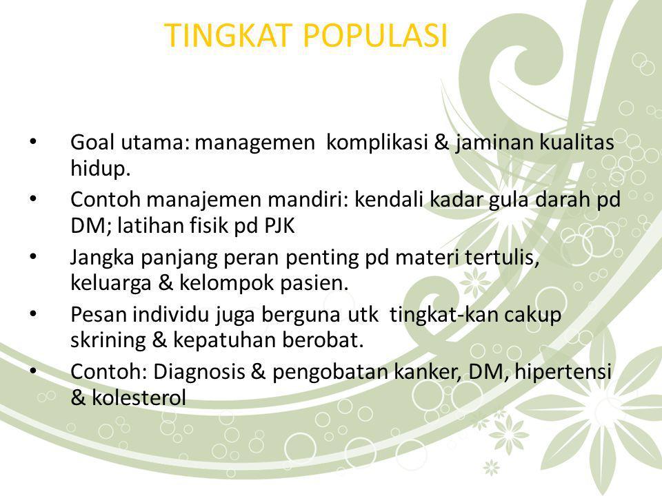 TINGKAT POPULASI Goal utama: managemen komplikasi & jaminan kualitas hidup. Contoh manajemen mandiri: kendali kadar gula darah pd DM; latihan fisik pd