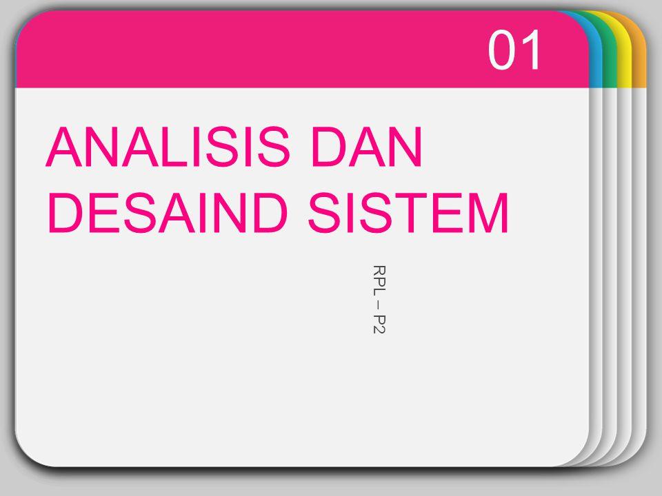 02 DEFINISI analisis sistem Kegiatan untuk melihat sistem yang sudah berjalan, kemudian mendokumentasikan kebutuhan yang aan dipenuhi dalam sistem yang baru