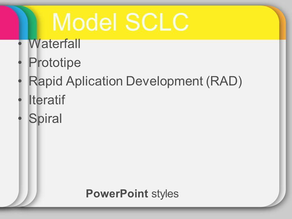 Model SCLC PowerPoint styles Waterfall Prototipe Rapid Aplication Development (RAD) Iteratif Spiral