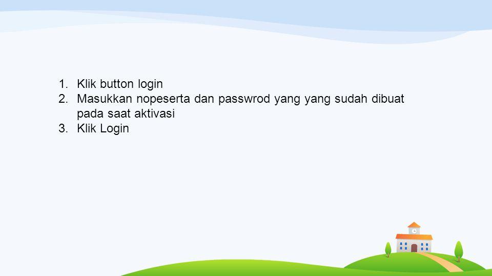 1.Klik button login 2.Masukkan nopeserta dan passwrod yang yang sudah dibuat pada saat aktivasi 3.Klik Login