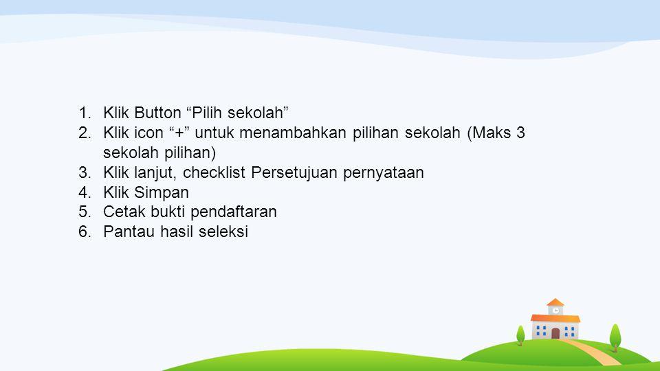 """1.Klik Button """"Pilih sekolah"""" 2.Klik icon """"+"""" untuk menambahkan pilihan sekolah (Maks 3 sekolah pilihan) 3.Klik lanjut, checklist Persetujuan pernyata"""