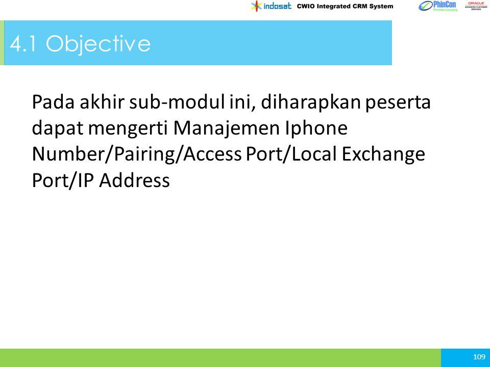 4.1 Objective Pada akhir sub-modul ini, diharapkan peserta dapat mengerti Manajemen Iphone Number/Pairing/Access Port/Local Exchange Port/IP Address 109