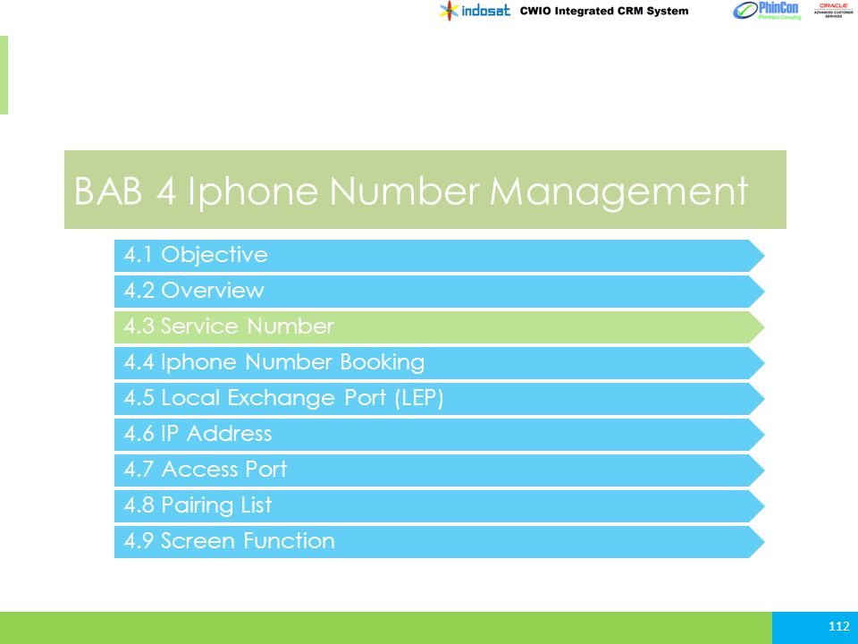 BAB 4 Iphone Number Management 4.2 Overview 4.3 Service Number 4.4 Iphone Number Booking 112 4.1 Objective 4.5 Local Exchange Port (LEP) 4.6 IP Address 4.7 Access Port 4.8 Pairing List 4.9 Screen Function