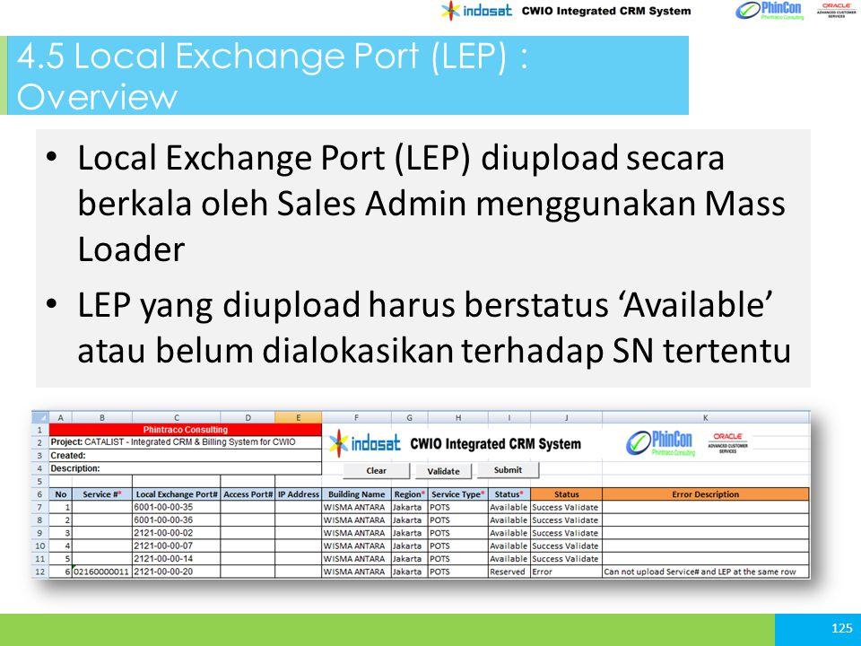 4.5 Local Exchange Port (LEP) : Overview Local Exchange Port (LEP) diupload secara berkala oleh Sales Admin menggunakan Mass Loader LEP yang diupload harus berstatus 'Available' atau belum dialokasikan terhadap SN tertentu 125