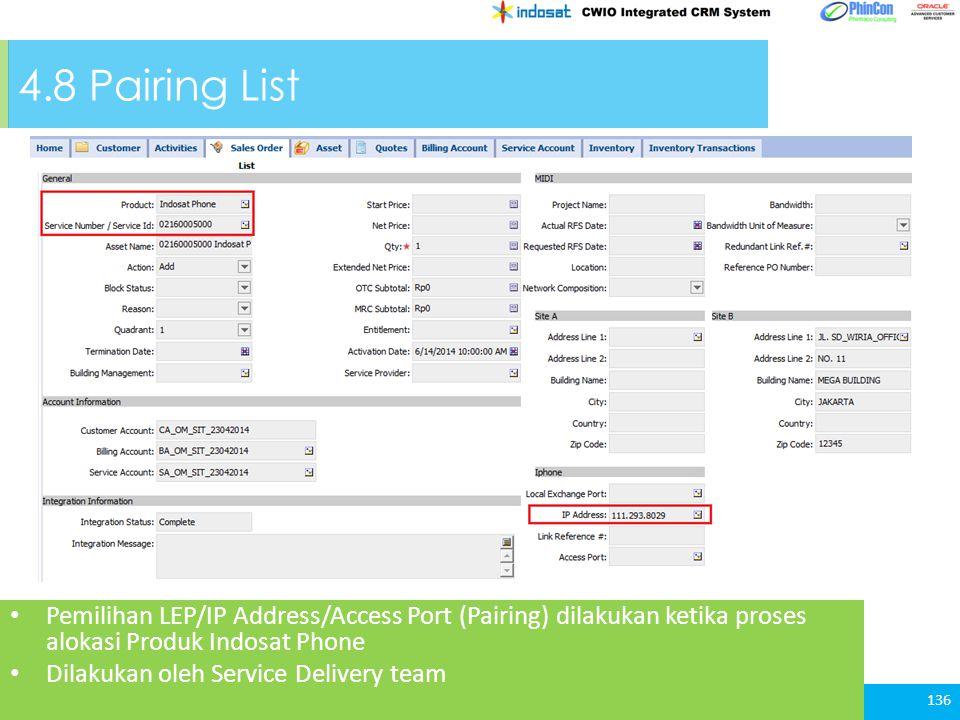 4.8 Pairing List 136 Pemilihan LEP/IP Address/Access Port (Pairing) dilakukan ketika proses alokasi Produk Indosat Phone Dilakukan oleh Service Delivery team