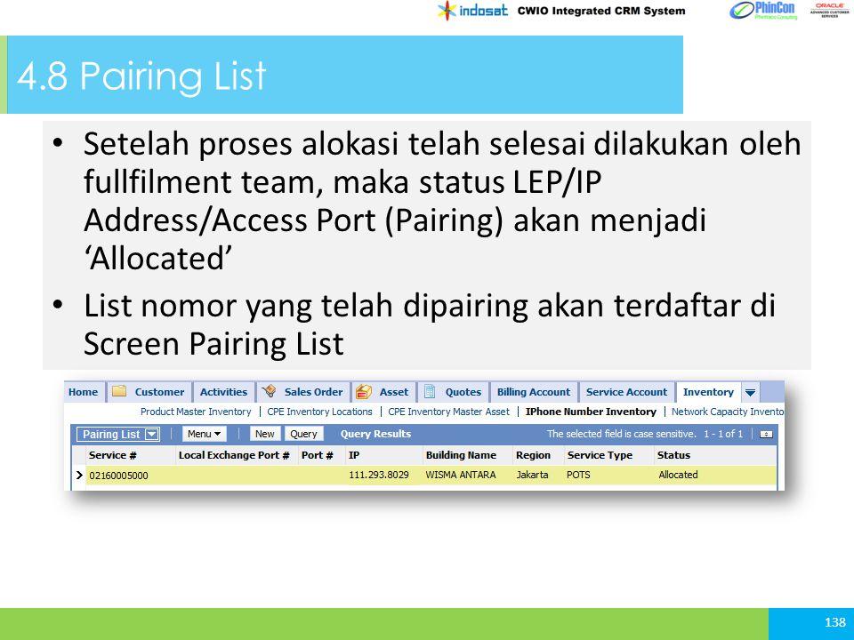 4.8 Pairing List 138 Setelah proses alokasi telah selesai dilakukan oleh fullfilment team, maka status LEP/IP Address/Access Port (Pairing) akan menjadi 'Allocated' List nomor yang telah dipairing akan terdaftar di Screen Pairing List