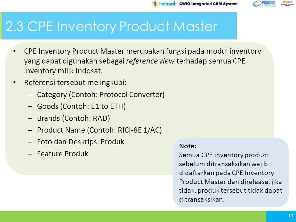 2.3 CPE Inventory Product Master CPE Inventory Product Master merupakan fungsi pada modul inventory yang dapat digunakan sebagai reference view terhadap semua CPE inventory milik Indosat.