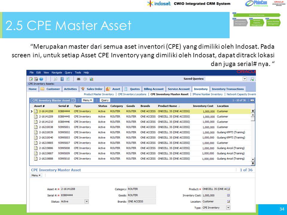 2.5 CPE Master Asset 34 Merupakan master dari semua aset inventori (CPE) yang dimiliki oleh Indosat.