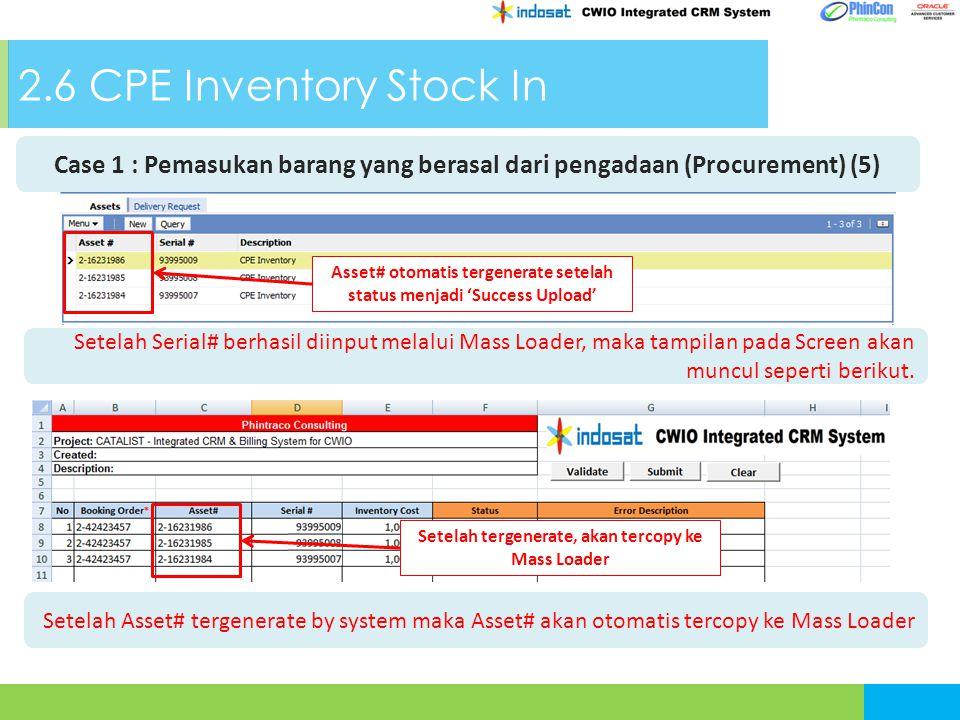 2.6 CPE Inventory Stock In Case 1 : Pemasukan barang yang berasal dari pengadaan (Procurement) (5) Setelah Serial# berhasil diinput melalui Mass Loader, maka tampilan pada Screen akan muncul seperti berikut.