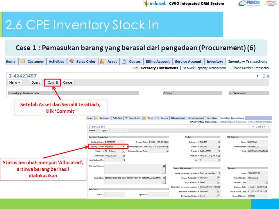 2.6 CPE Inventory Stock In Case 1 : Pemasukan barang yang berasal dari pengadaan (Procurement) (6) Setelah Asset dan Serial# terattach, Klik 'Commit' Status berubah menjadi 'Allocated', artinya barang berhasil dialokasikan
