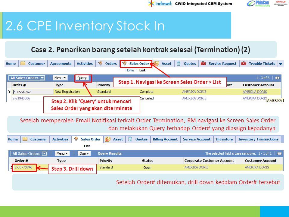 2.6 CPE Inventory Stock In Case 2. Penarikan barang setelah kontrak selesai (Termination) (2) Step 2. Klik 'Query' untuk mencari Sales Order yang akan