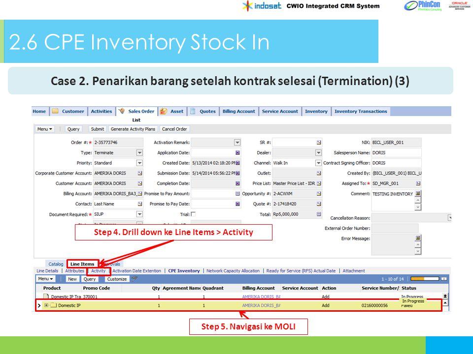 2.6 CPE Inventory Stock In Case 2. Penarikan barang setelah kontrak selesai (Termination) (3) Step 4. Drill down ke Line Items > Activity Step 5. Navi