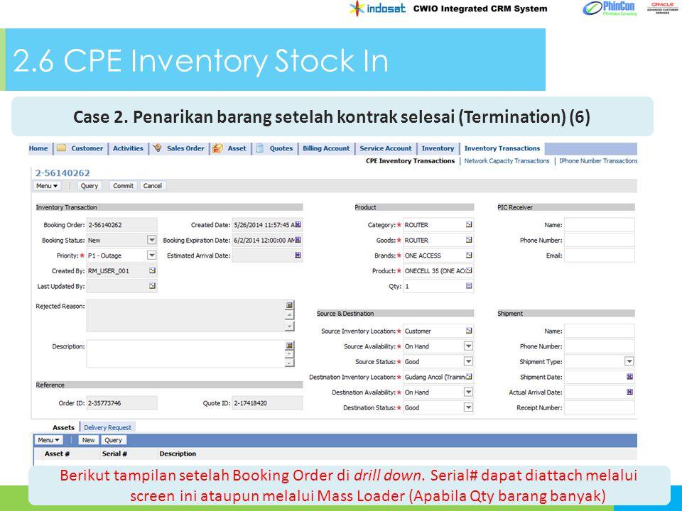 2.6 CPE Inventory Stock In Case 2. Penarikan barang setelah kontrak selesai (Termination) (6) Berikut tampilan setelah Booking Order di drill down. Se