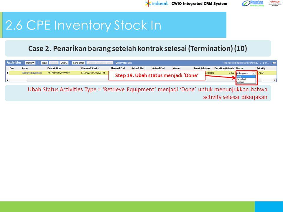 2.6 CPE Inventory Stock In Case 2. Penarikan barang setelah kontrak selesai (Termination) (10) Step 6. Ubah Status menjadi 'Done' Ubah Status Activiti