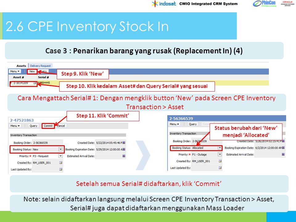 2.6 CPE Inventory Stock In Cara Mengattach Serial# 1: Dengan mengklik button 'New' pada Screen CPE Inventory Transaction > Asset Step 9. Klik 'New' St